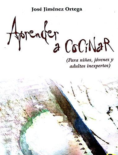 Aprender a cocinar: Para niños, jóvenes y adultos inexpertos (Spanish Edition) by