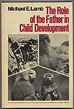 The Role of the Father in Child Development, Michael E. Lamb, 0471511722