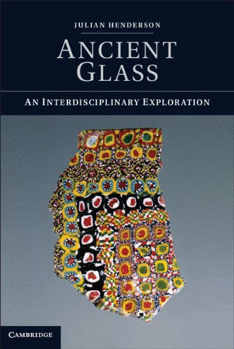 Ancient Glass: An Interdisciplinary Exploration by Julian Henderson