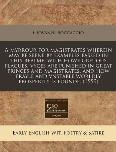 A myrrour for magistrates wherein may be seene by examples passed in this realme, with howe greuous plagues, vyces are punished in great princes and ... vnstable worldly prosperity is founde. (1559) pdf epub