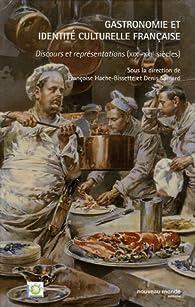 Gastronomie et identité culturelle française : Discours et représentations XIXe-XXIe siècles par Françoise Hache-Bissette