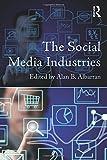 The Social Media Industries (Media Management and Economics Series)