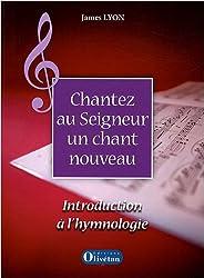 Chantez au Seigneur un chant nouveau : Introduction à l'hymnologie (1CD audio)