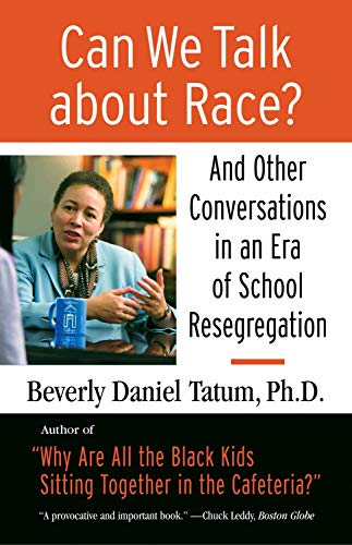 Can We Talk about Race?: And Other Conversations in an Era of School Resegregation (Race, Education, and ()
