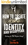 How to Create a New Identity & Disappear! The Right Way