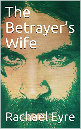 The Betrayer's Wife: The untold story of the Iscariot family