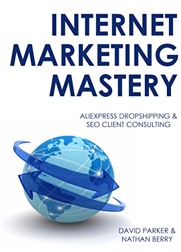 INTERNET MARKETING MASTERY 2016: ALIEXPRESS DROPSHIPPING & SEO CLIENT CONSULTING Pdf