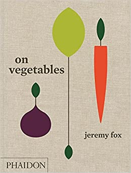 On Vegetables: Modern Recipes for the Home Kitchen: Jeremy ...
