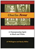 Oberlin Fever : A Championship Spirit in Black and White, Wellington, Al and Miller, Randy, 0977053075