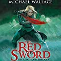 The Red Sword: The Red Sword Trilogy, Book 1 Audiobook by Michael Wallace Narrated by Rosemary Benson