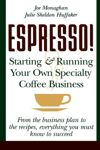 Espresso! Starting And Running Your Own Coffee Business