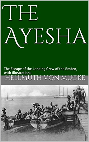 Kendall Pump Sets - The Ayesha: The Escape of the Landing Crew of the Emden, with Illustrations