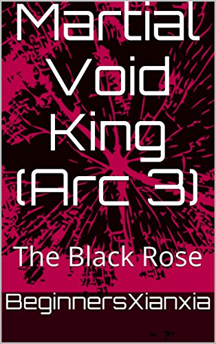 Martial Void King (Arc 3): The Black Rose
