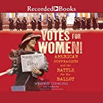 Votes for Women!: American Suffragists and the Battle for the Ballot | Winifred Conkling