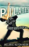 FITNESS: Pilates: Get the Body You Always Wanted, Right Now (YOGA, Workout...)