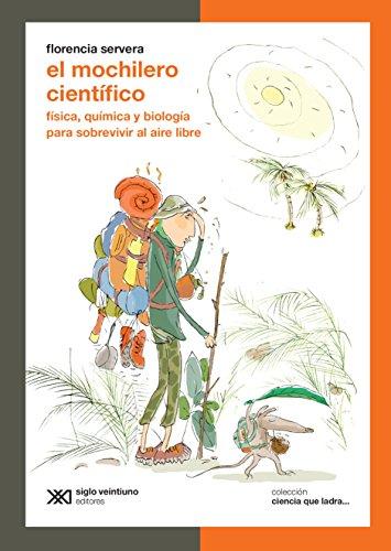 El mochilero científico: Física, química y biología para sobrevivir al aire libre (Ciencia
