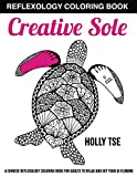 Creative Sole: A Chinese Reflexology Coloring Book for Adults to Relax and Get Your Qi Flowing (Adult Coloring Books by Holly Tse)