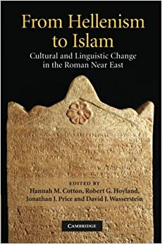 Book From Hellenism to Islam: Cultural and Linguistic Change in the Roman Near East (2012-01-12)