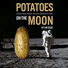 Potatoes on the Moon: I Spent a Week Probing the Alien Landscape of Idaho Audiobook by Jim Goad Narrated by Jim Goad