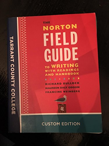 The Norton Field Guide to Writing With Readings And Handbook 4E, Tarrant County College Custom Edition