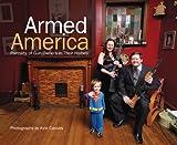 armed america - Armed America: Portraits of Gun Owners in Their Homes