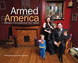 Amazon armed america portraits of gun owners in their homes armed america portraits of gun owners in their homes by cassidy kyle fandeluxe PDF