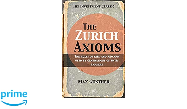 The Zurich Axioms: The Rules of Risk and Reward Used by ...