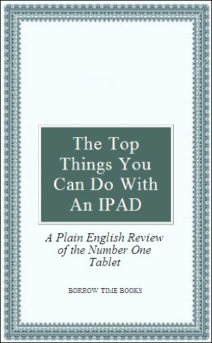 Things You Can Do With An iPad - A Plain English Guide to the World's Best Selling Tablet - Borrow Time Book Series (Kindle Fire Best Selling Tablet)