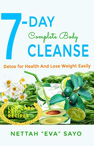 7-Day Complete Body Cleanse: Detox For Health And Lose Weight -