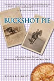 Buckshot Pie, a Family's Struggle Through Homesteading, the Great Depression, and World War Ii, Chris Gregory, 098952941X
