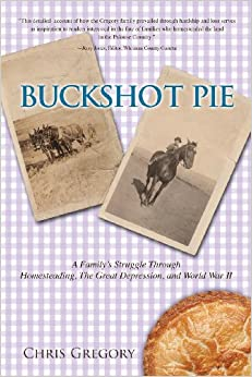 Buckshot Pie, a Family's Struggle Through Homesteading, the Great Depression, and World War II