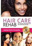 Hair Care Rehab: The Ultimate Hair Repair & Reconditioning Manual [Paperback] [2012] (Author) Audrey Davis-Sivasothy