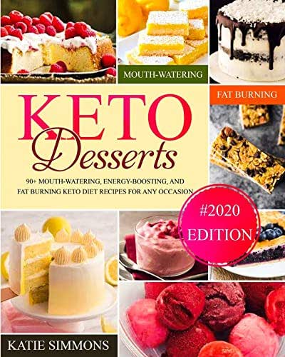 Keto Desserts: 90+ Mouth-Watering, Energy-Boosting, and Fat-Burning Keto Diet Recipes For Any Occasion (#2020 Edition)