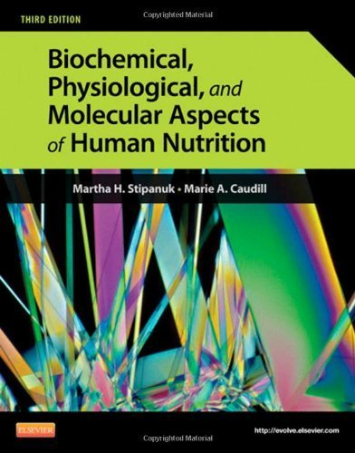 Biochemical, Physiological, and Molecular Aspects of Human Nutrition by Stipanuk PhD, Martha H., Caudill, Marie A. [Saunders, 2012] ( Hardcover ) 3rd edition [Hardcover]