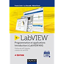 LabVIEW - 4e éd : Programmation et applications - Introduction à LabVIEW NXG (Automatique et réseaux) (French Edition)