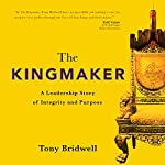 The Kingmaker: A Leadership Story of Integrity and Purpose | Tony Bridwell