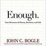 Enough: True Measures of Money, Business, and Life | John C. Bogle,John C. Bogle