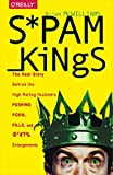 Spam Kings : The Real Story Behind the High-Rolling Hucksters Pushing Porn, Pills, and %*@)# Enlargements, McWilliams, Brian, 1491913711