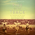 Fire on the Track: Betty Robinson and the Triumph of the Early Olympic Women | Roseanne Montillo
