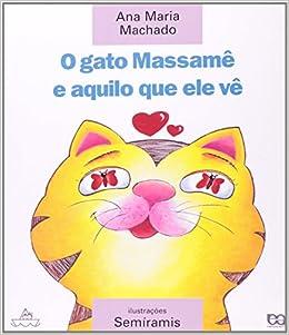 O gato Massamê e aquilo que ele vê: Ana Maria Machado: 9788508047147: Amazon.com: Books