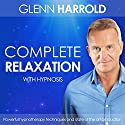 Complete Relaxation Speech by Glenn Harrold Narrated by Glenn Harrold