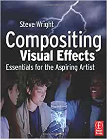 Compositing Visual Effects: Essentials for the Aspiring