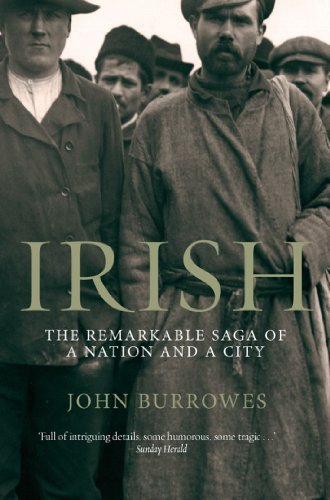 Irish: The Remarkable Saga of a Nation and a City
