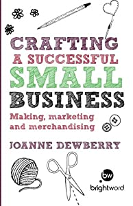 Crafting a Successful Small Business: Making, marketing and merchandising from Brightword Publishing