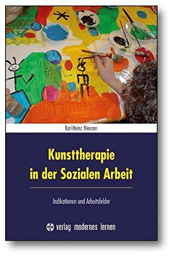 Kunsttherapie in der Sozialen Arbeit: Indikationen und Arbeitsfelder