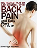 THE FASTEST WAY TO GAIN CONTROL OVER BACK PAIN and Easy Ways To Do It!