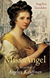 Miss Angel The Art And World Of Angelica Kauffman