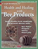 Health and Healing with Bee Products, C. Leigh Broadhurst, 1553120310