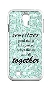 Cool Painting sometimes good things fall apart so better things can fall together Snap-on Hard Back Case Cover Shell for Samsung GALAXY S4 I9500 I9502 I9508 I959 -1065