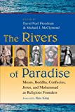img - for The Rivers of Paradise: Moses, Buddha, Confucius, Jesus and Muhammad as Religious Founders book / textbook / text book